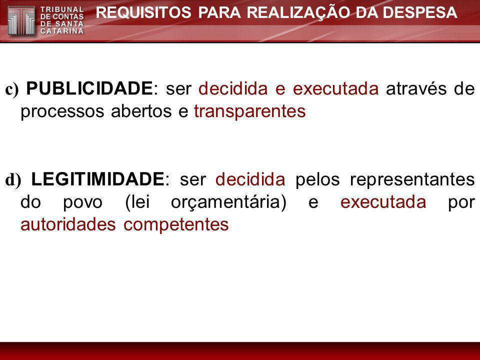 REQUISITOS PARA REALIZAÇÃO DA DESPESA c) PUBLICIDADE: ser decidida e executada através de processos abertos e transparentes d) LEGITIMIDADE: ser decid