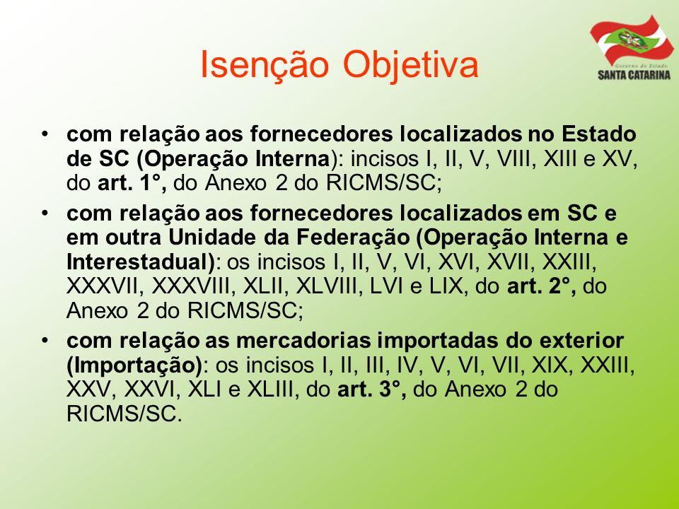 Isenção Objetiva com relação aos fornecedores localizados no Estado de SC (Operação Interna): incisos I, II, V, VIII, XIII e XV, do art. 1°, do Anexo