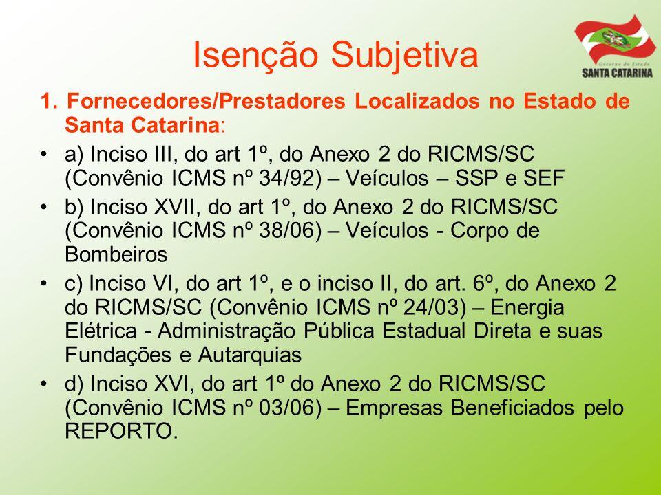 Isenção Subjetiva 1. Fornecedores/Prestadores Localizados no Estado de Santa Catarina: a) Inciso III, do art 1º, do Anexo 2 do RICMS/SC (Convênio ICMS