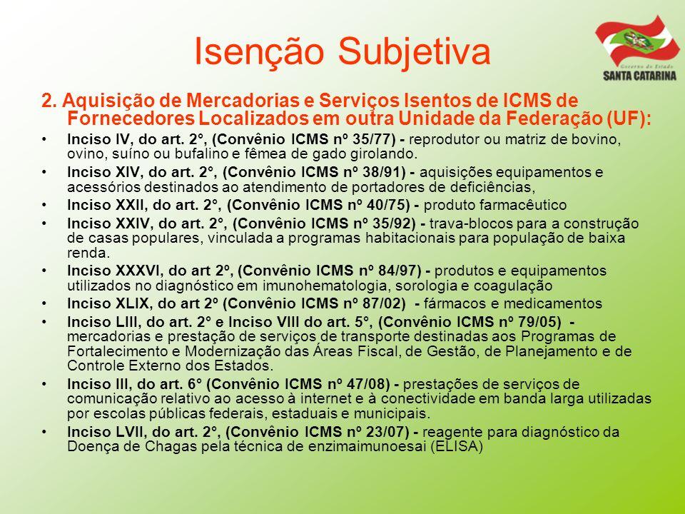 Isenção Subjetiva 2. Aquisição de Mercadorias e Serviços Isentos de ICMS de Fornecedores Localizados em outra Unidade da Federação (UF): Inciso IV, do