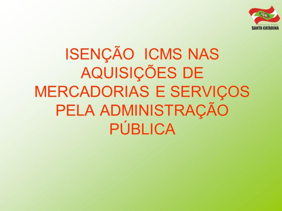 ISENÇÃO ICMS NAS AQUISIÇÕES DE MERCADORIAS E SERVIÇOS PELA ADMINISTRAÇÃO PÚBLICA