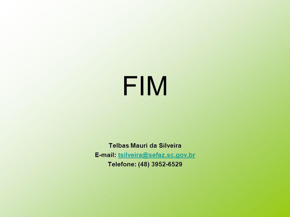 FIM Telbas Mauri da Silveira E-mail: tsilveira@sefaz.sc.gov.brtsilveira@sefaz.sc.gov.br Telefone: (48) 3952-6529