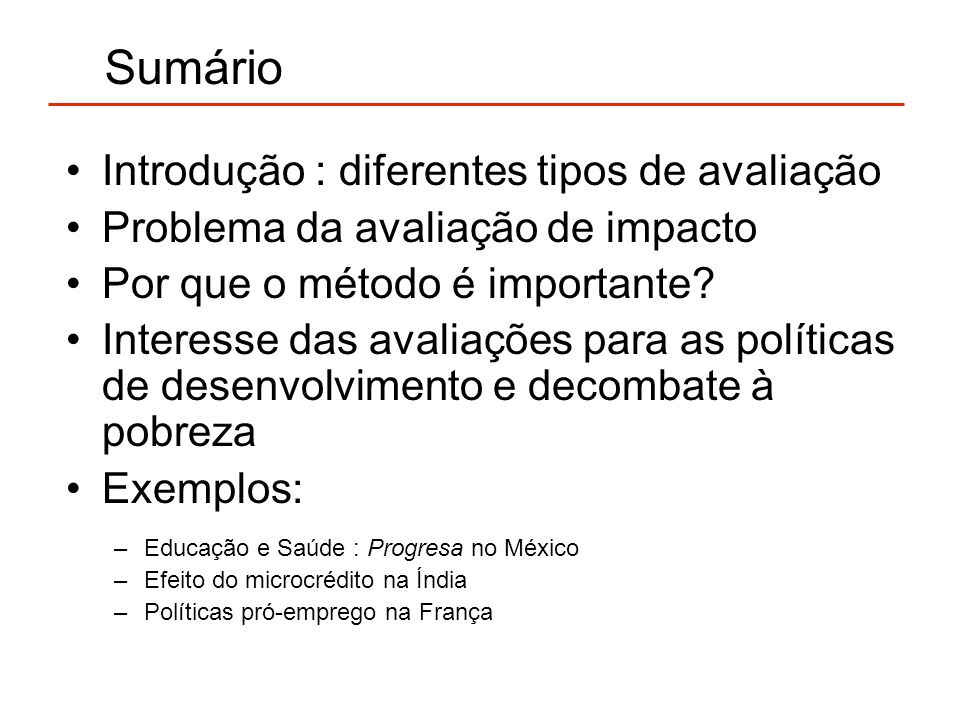 Exemplo 1 : Progresa (México) Programa : Benefício representando 1/3 do total dos rendimentos da unidade familiar.