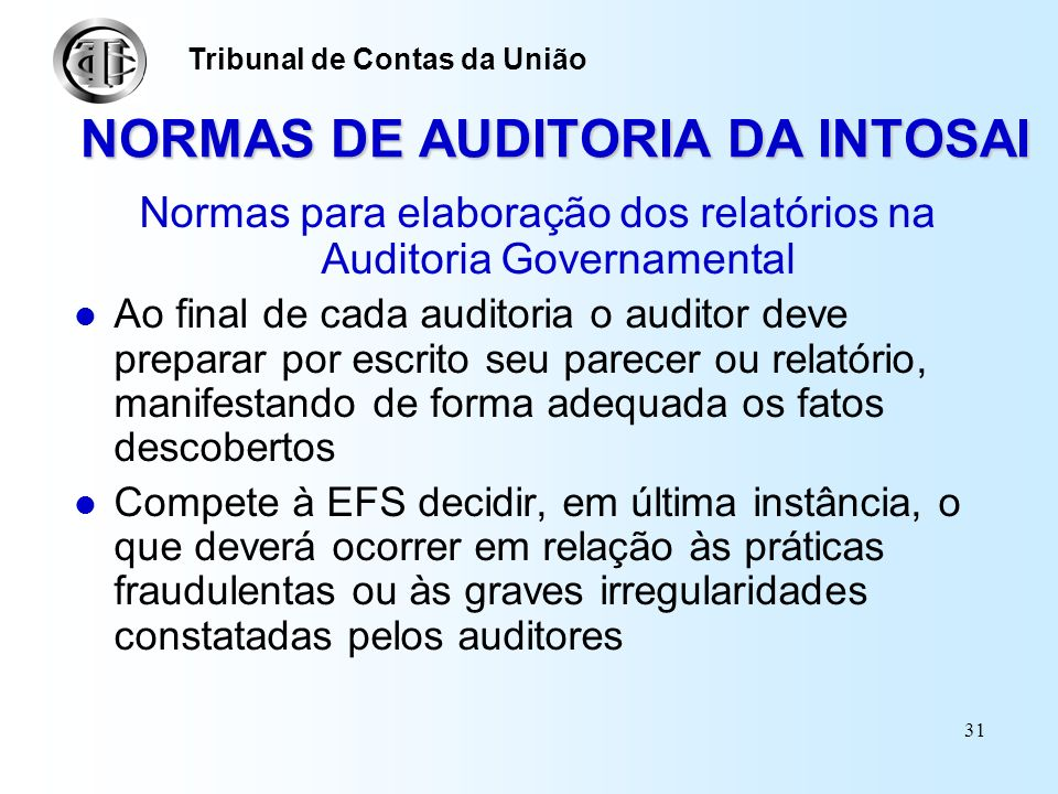 30 NORMAS DE AUDITORIA DA INTOSAI Normas do trabalho de campo: Provas de Auditoria - Documentação Os documentos de trabalho devem ser suficientemente