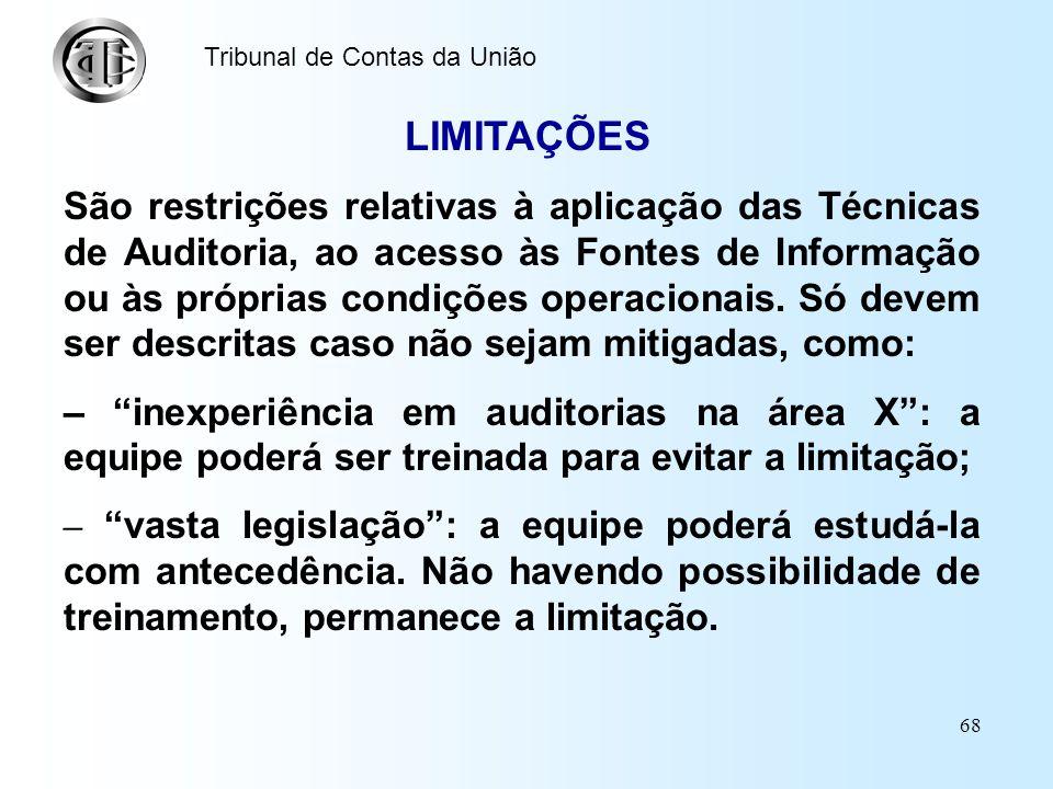 67 Tribunal de Contas da União TÉCNICAS DE AUDITORIA Técnicas são formas de aplicar procedimentos de auditoria, para colher e/ou tratar informações. T
