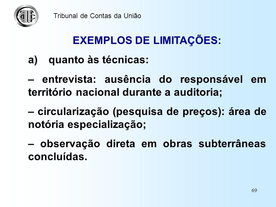 68 Tribunal de Contas da União LIMITAÇÕES São restrições relativas à aplicação das Técnicas de Auditoria, ao acesso às Fontes de Informação ou às próp
