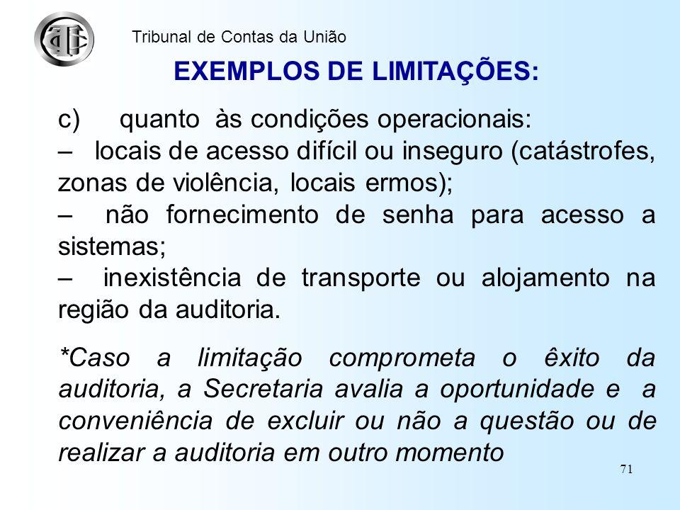 70 Tribunal de Contas da União EXEMPLOS DE LIMITAÇÕES: b) quanto às fontes de informação: – manuais de operação escritos em idiomas pouco usuais (hola