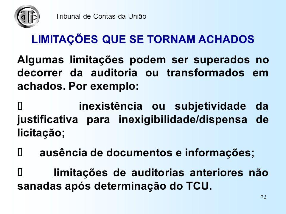 71 Tribunal de Contas da União EXEMPLOS DE LIMITAÇÕES: c) quanto às condições operacionais: – locais de acesso difícil ou inseguro (catástrofes, zonas