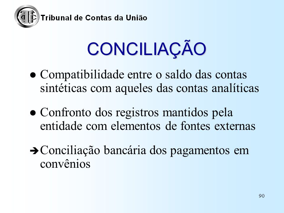 89 CIRCULARIZAÇÃO Confirmação, junto a terceiros, de fatos apresentados pela entidade –Cartas p/ confirmação de saldos em bancos –Confirmação do pagam