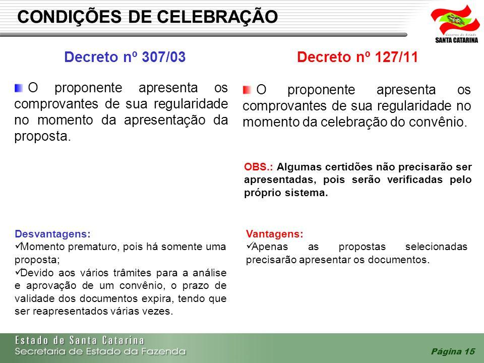 Página 15 CONDIÇÕES DE CELEBRAÇÃO Decreto nº 307/03Decreto nº 127/11 O proponente apresenta os comprovantes de sua regularidade no momento da celebraç