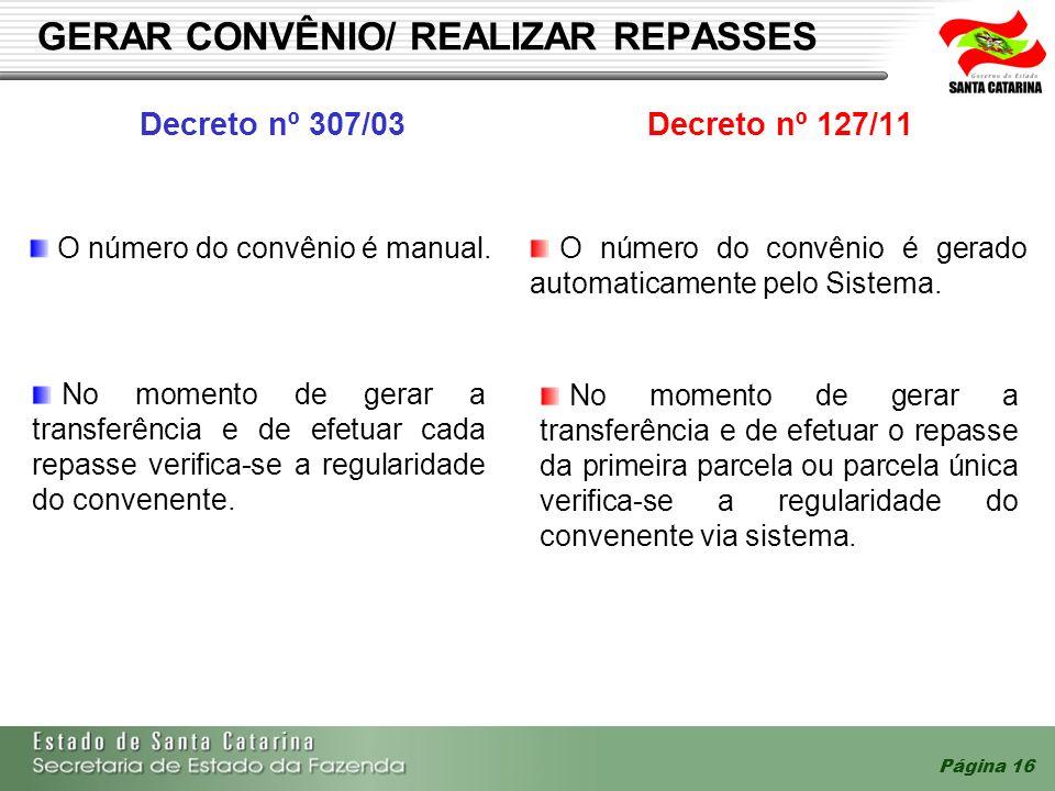 Página 16 GERAR CONVÊNIO/ REALIZAR REPASSES Decreto nº 307/03Decreto nº 127/11 O número do convênio é manual. O número do convênio é gerado automatica