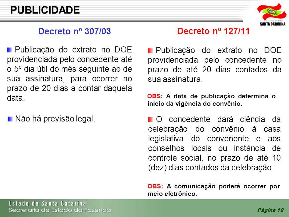 Página 18 PUBLICIDADE Decreto nº 307/03 Decreto nº 127/11 Publicação do extrato no DOE providenciada pelo concedente até o 5º dia útil do mês seguinte