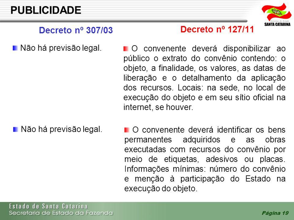 Página 19 PUBLICIDADE Decreto nº 307/03 Decreto nº 127/11 Não há previsão legal. O convenente deverá disponibilizar ao público o extrato do convênio c