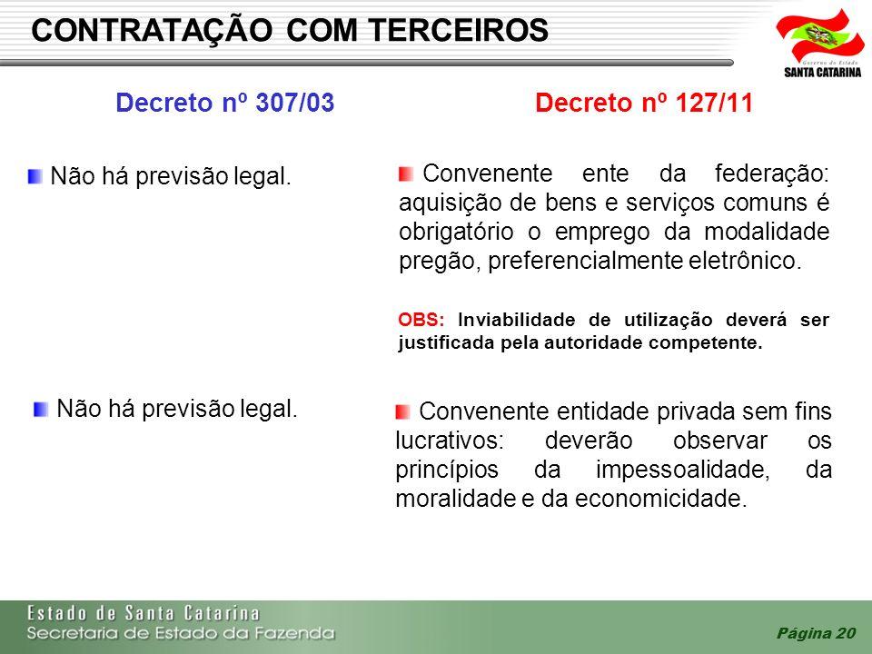 Página 20 CONTRATAÇÃO COM TERCEIROS Decreto nº 307/03Decreto nº 127/11 Não há previsão legal. Convenente ente da federação: aquisição de bens e serviç