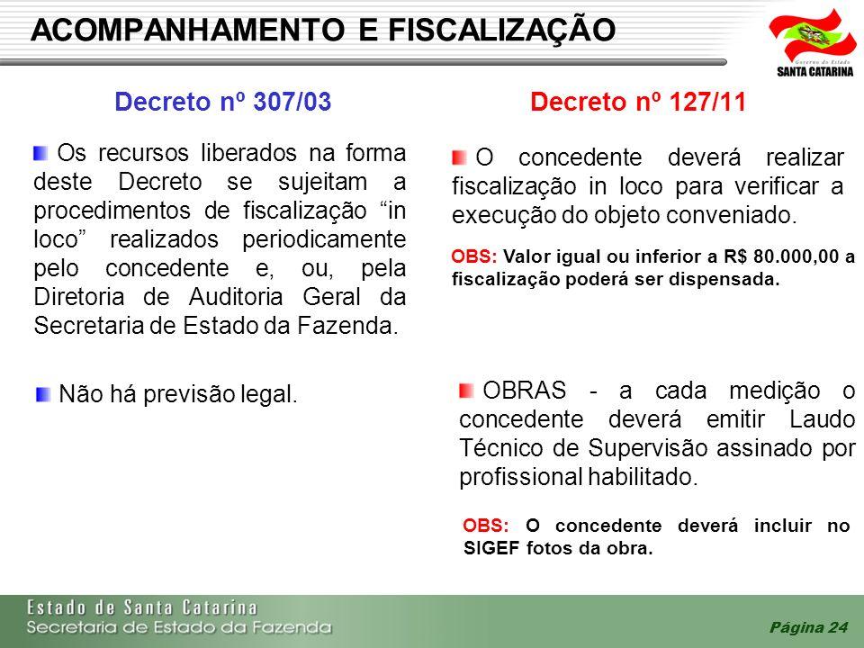 Página 24 ACOMPANHAMENTO E FISCALIZAÇÃO Decreto nº 307/03Decreto nº 127/11 Os recursos liberados na forma deste Decreto se sujeitam a procedimentos de