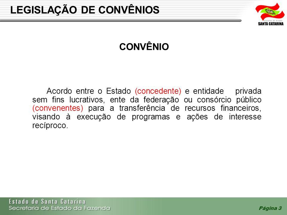 Página 3 LEGISLAÇÃO DE CONVÊNIOS Acordo entre o Estado (concedente) e entidade privada sem fins lucrativos, ente da federação ou consórcio público (co