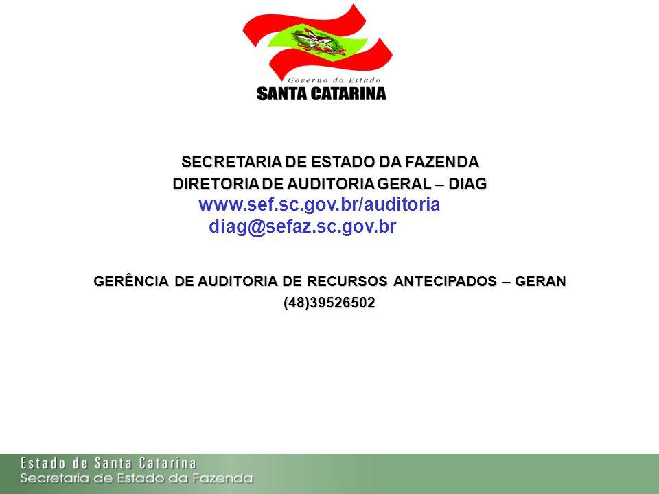 SECRETARIA DE ESTADO DA FAZENDA DIRETORIA DE AUDITORIA GERAL – DIAG www.sef.sc.gov.br/auditoria diag@sefaz.sc.gov.br GERÊNCIA DE AUDITORIA DE RECURSOS