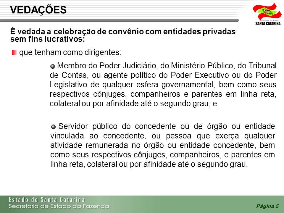 Página 5 VEDAÇÕES É vedada a celebração de convênio com entidades privadas sem fins lucrativos: Membro do Poder Judiciário, do Ministério Público, do