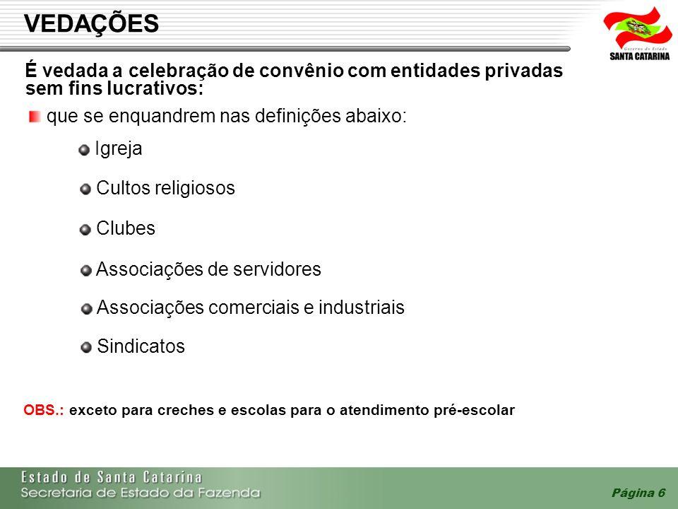 Página 6 VEDAÇÕES É vedada a celebração de convênio com entidades privadas sem fins lucrativos: que se enquandrem nas definições abaixo: OBS.: exceto