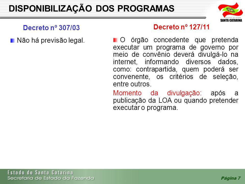 Página 7 DISPONIBILIZAÇÃO DOS PROGRAMAS Decreto nº 307/03 Decreto nº 127/11 O órgão concedente que pretenda executar um programa de governo por meio d