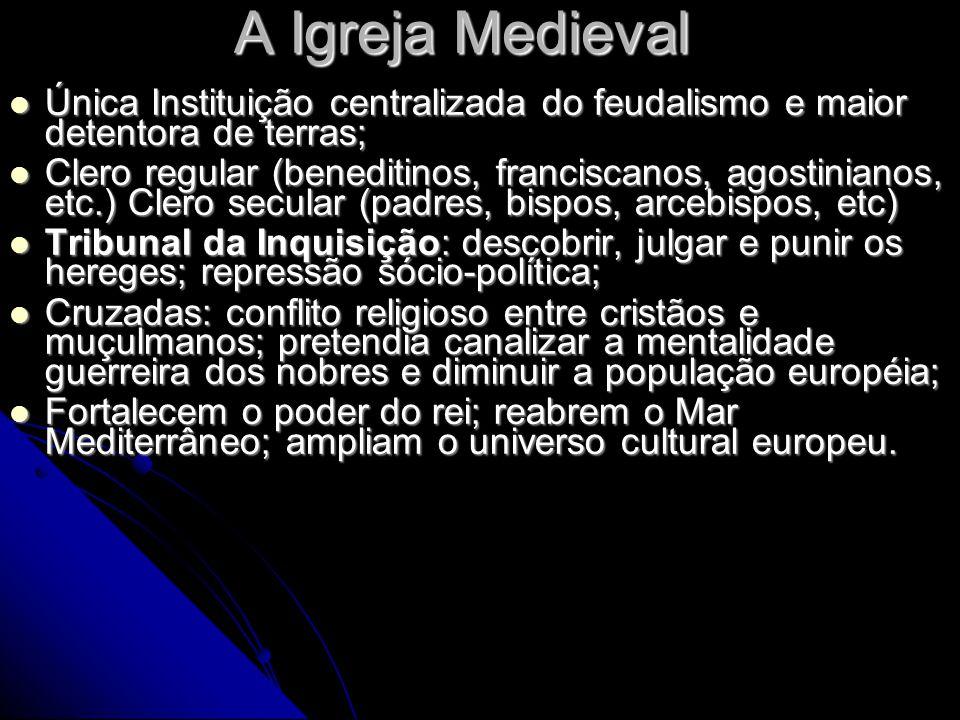 A Igreja Medieval Única Instituição centralizada do feudalismo e maior detentora de terras; Única Instituição centralizada do feudalismo e maior deten