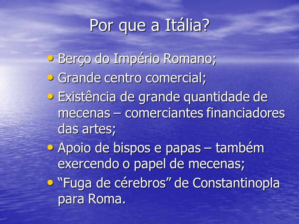 Por que a Itália? Berço do Império Romano; Berço do Império Romano; Grande centro comercial; Grande centro comercial; Existência de grande quantidade