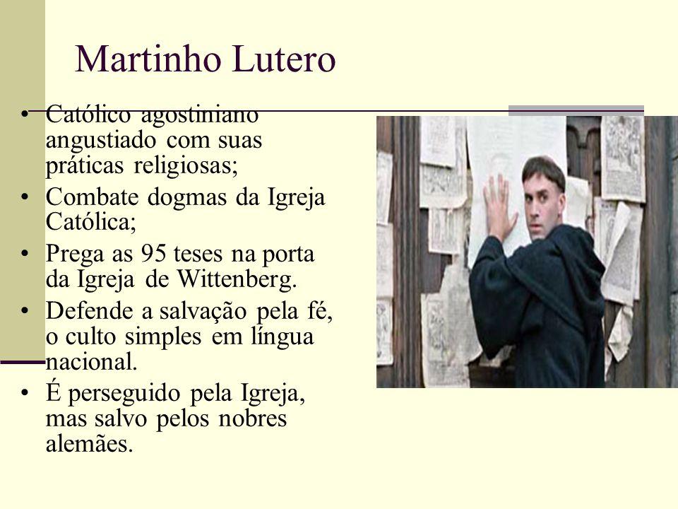 Martinho Lutero Católico agostiniano angustiado com suas práticas religiosas; Combate dogmas da Igreja Católica; Prega as 95 teses na porta da Igreja