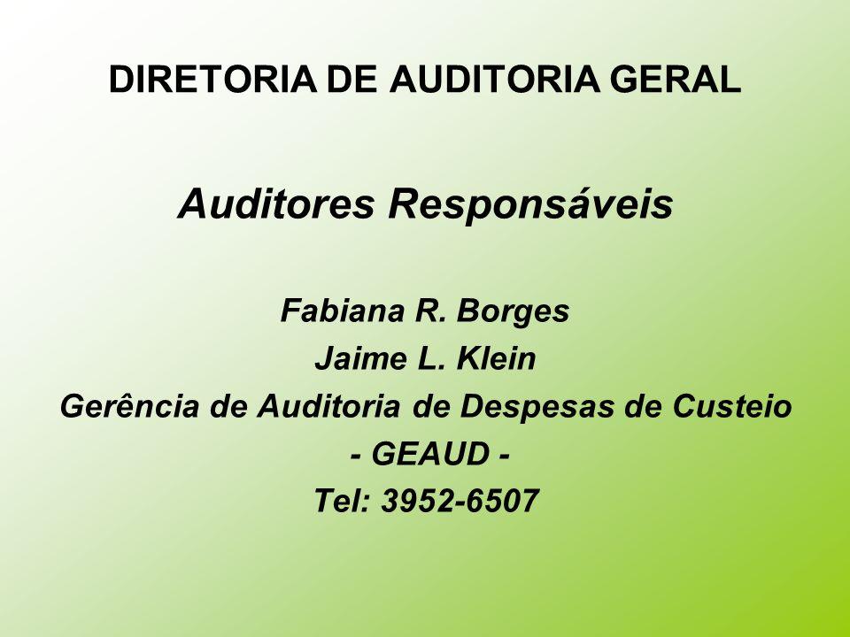 DIRETORIA DE AUDITORIA GERAL Auditores Responsáveis Fabiana R. Borges Jaime L. Klein Gerência de Auditoria de Despesas de Custeio - GEAUD - Tel: 3952-
