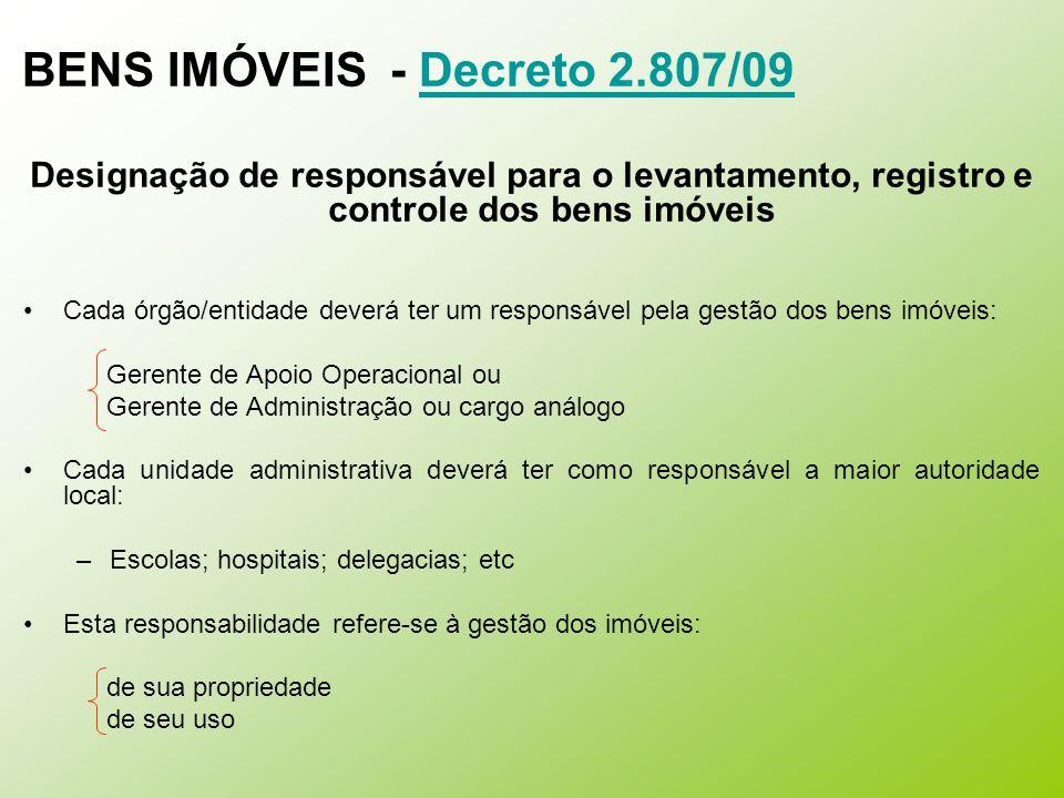 BENS IMÓVEIS - Decreto 2.807/09Decreto 2.807/09 Designação de responsável para o levantamento, registro e controle dos bens imóveis Cada órgão/entidad