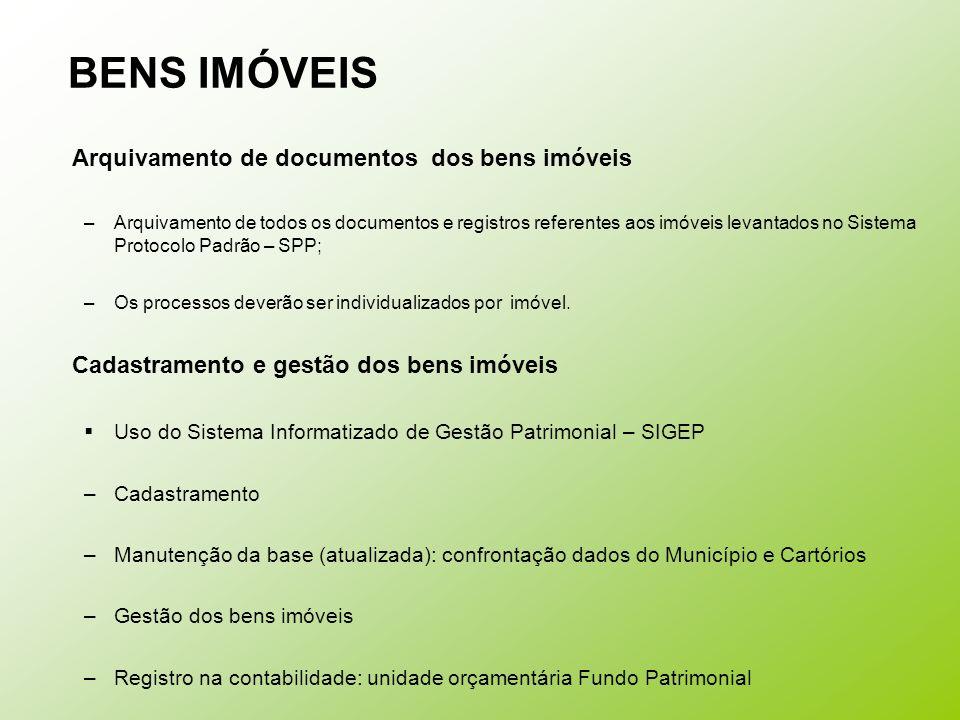 BENS IMÓVEIS Arquivamento de documentos dos bens imóveis –Arquivamento de todos os documentos e registros referentes aos imóveis levantados no Sistema
