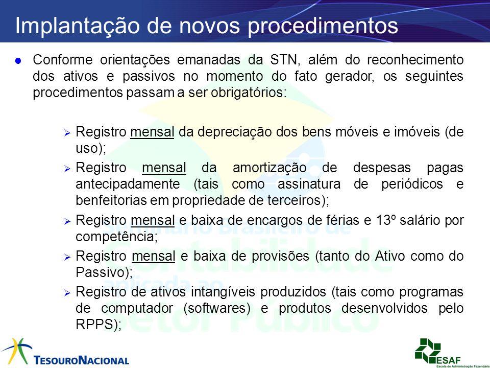 Implantação de novos procedimentos Conforme orientações emanadas da STN, além do reconhecimento dos ativos e passivos no momento do fato gerador, os s