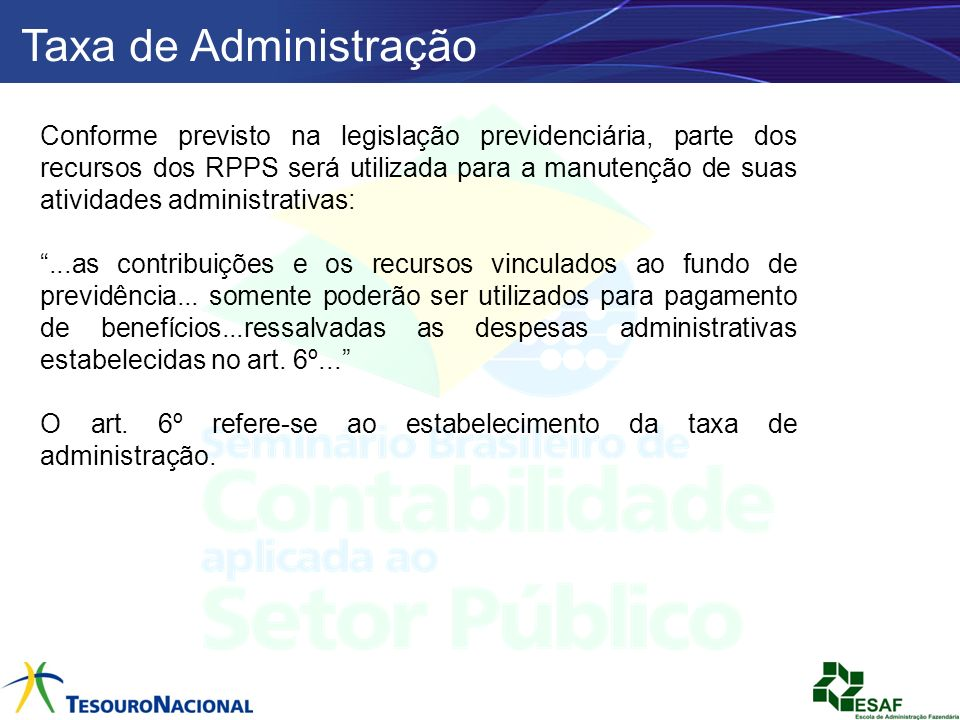 Conforme previsto na legislação previdenciária, parte dos recursos dos RPPS será utilizada para a manutenção de suas atividades administrativas:...as