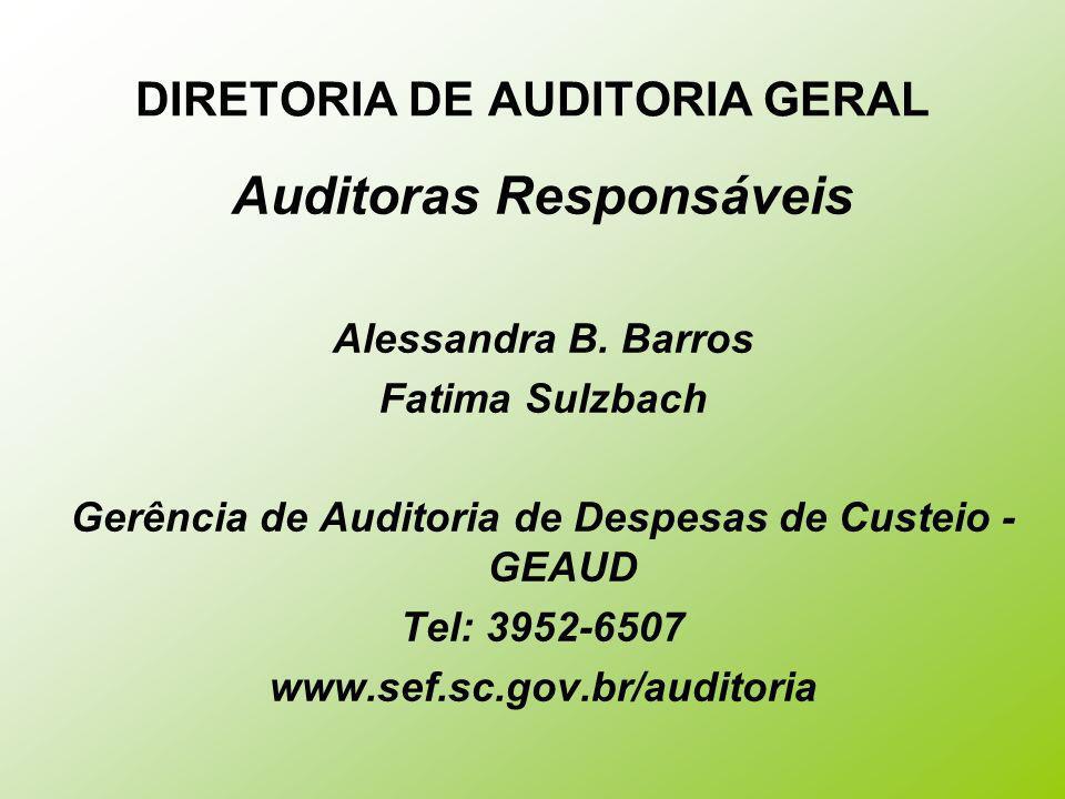 DIRETORIA DE AUDITORIA GERAL Auditoras Responsáveis Alessandra B. Barros Fatima Sulzbach Gerência de Auditoria de Despesas de Custeio - GEAUD Tel: 395