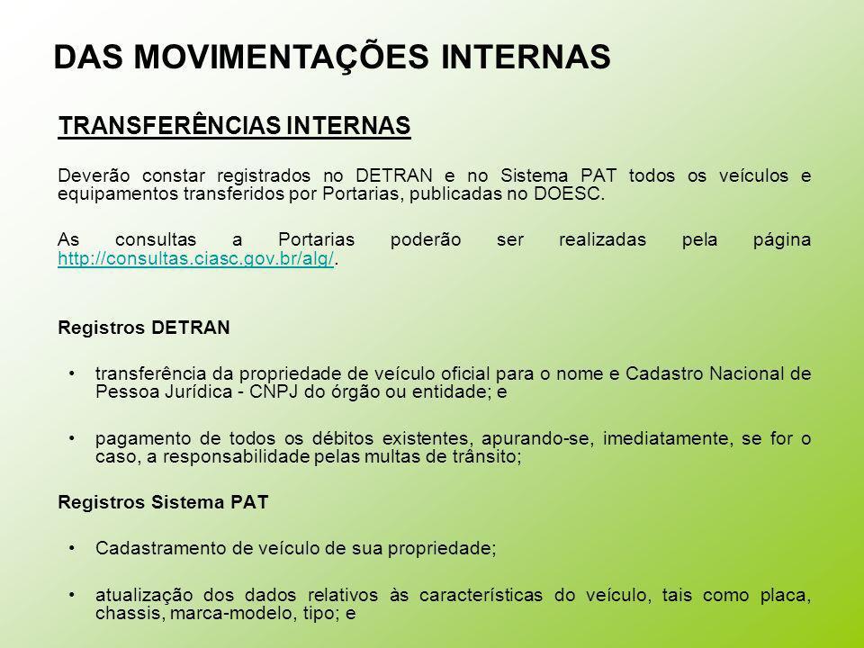 TRANSFERÊNCIAS INTERNAS Deverão constar registrados no DETRAN e no Sistema PAT todos os veículos e equipamentos transferidos por Portarias, publicadas