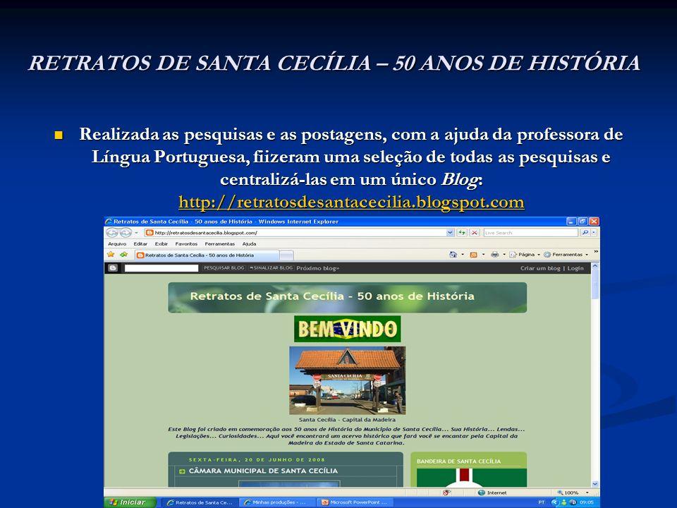 RETRATOS DE SANTA CECÍLIA – 50 ANOS DE HISTÓRIA Realizada as pesquisas e as postagens, com a ajuda da professora de Língua Portuguesa, fiizeram uma se