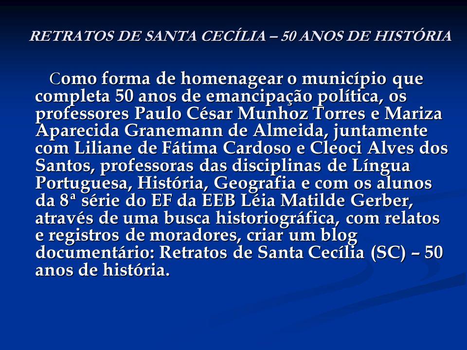 RETRATOS DE SANTA CECÍLIA – 50 ANOS DE HISTÓRIA C omo forma de homenagear o município que completa 50 anos de emancipação política, os professores Pau