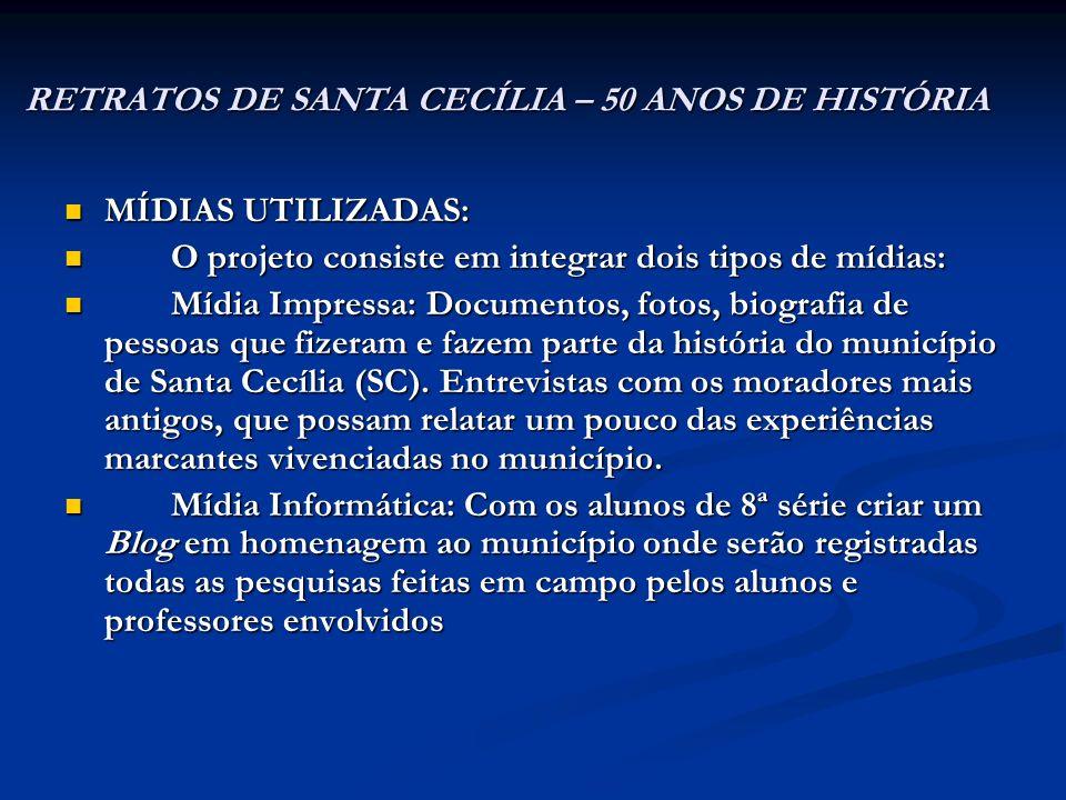 RETRATOS DE SANTA CECÍLIA – 50 ANOS DE HISTÓRIA MÍDIAS UTILIZADAS: MÍDIAS UTILIZADAS: O projeto consiste em integrar dois tipos de mídias: O projeto c