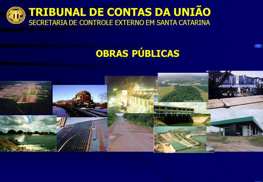 TRIBUNAL DE CONTAS DA UNIÃO SECRETARIA DE CONTROLE EXTERNO EM SANTA CATARINA OBRAS PÚBLICAS