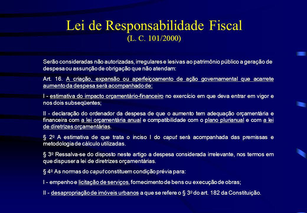 Lei de Responsabilidade Fiscal (L. C. 101/2000) Serão consideradas não autorizadas, irregulares e lesivas ao patrimônio público a geração de despesa o