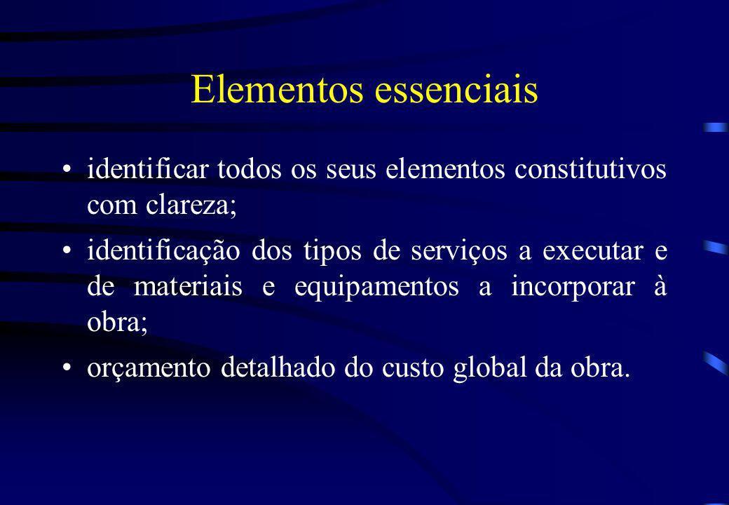 Elementos essenciais identificar todos os seus elementos constitutivos com clareza; identificação dos tipos de serviços a executar e de materiais e eq