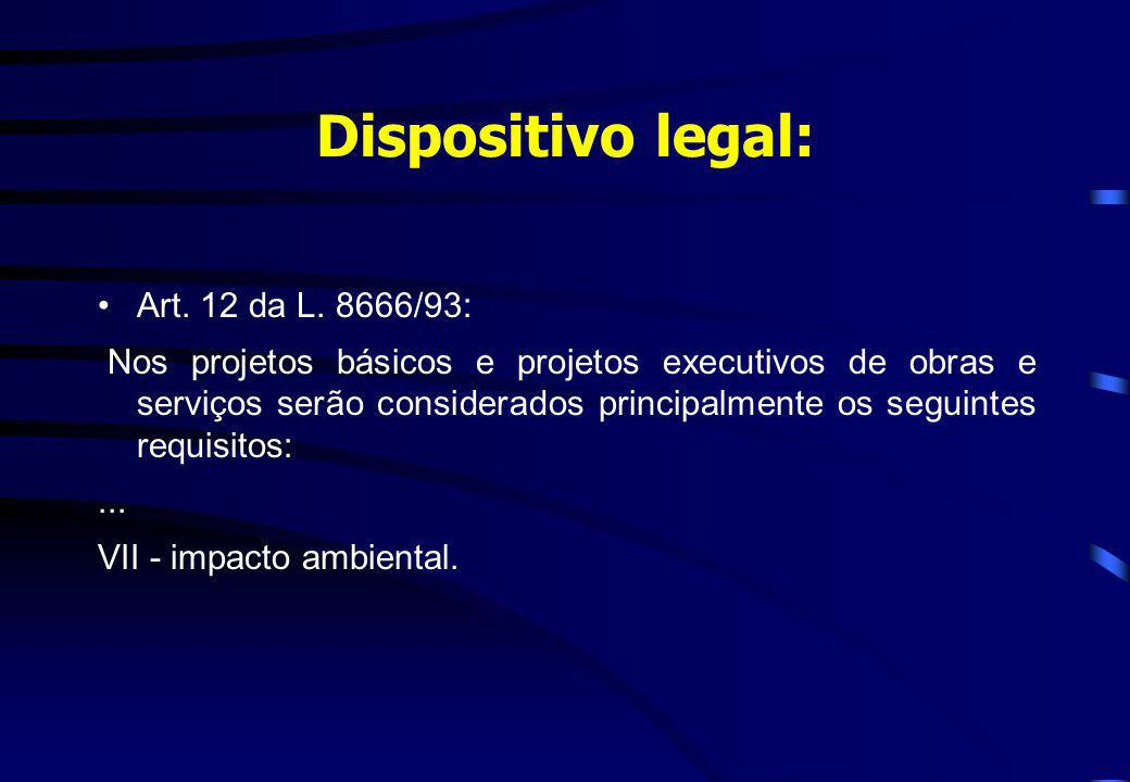 Dispositivo legal: Art. 12 da L. 8666/93: Nos projetos básicos e projetos executivos de obras e serviços serão considerados principalmente os seguinte