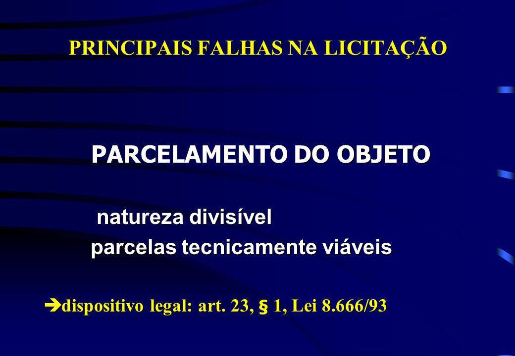PRINCIPAIS FALHAS NA LICITAÇÃO DO OBJETO PARCELAMENTO DO OBJETO natureza divisível natureza divisível parcelas tecnicamente viáveis parcelas tecnicame