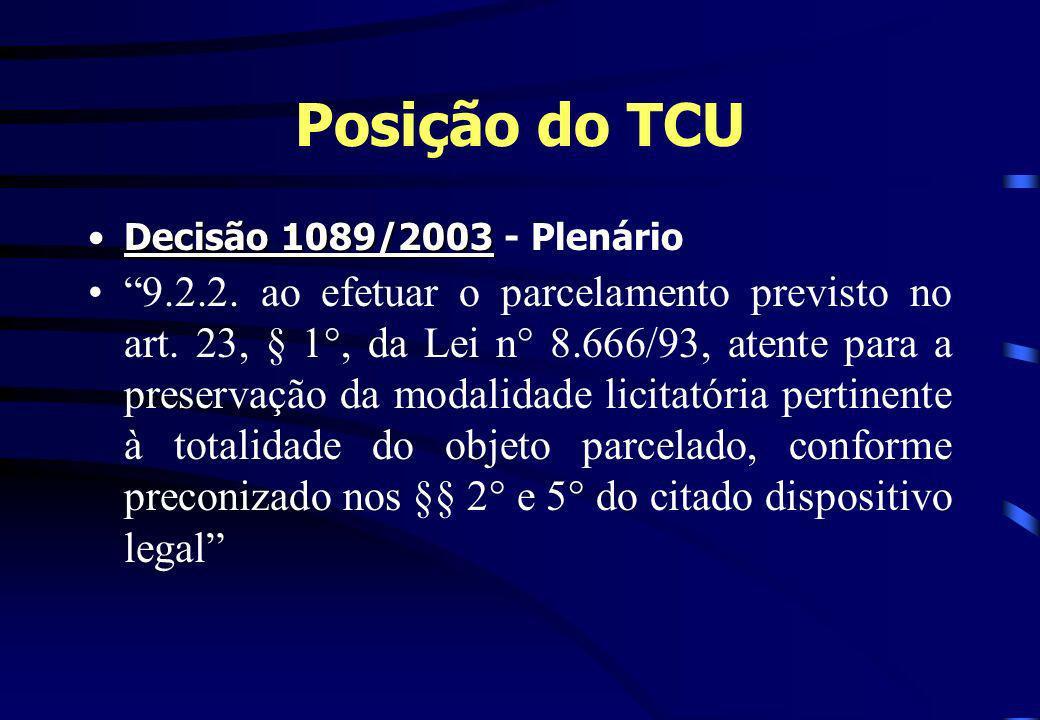 Posição do TCU Decisão 1089/2003Decisão 1089/2003 - Plenário 9.2.2. ao efetuar o parcelamento previsto no art. 23, § 1°, da Lei n° 8.666/93, atente pa