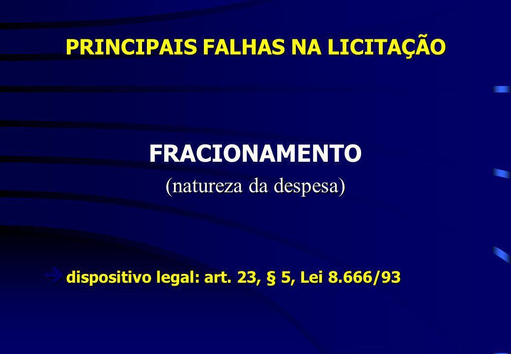 PRINCIPAIS FALHAS NA LICITAÇÃO FRACIONAMENTO (natureza da despesa) dispositivo legal: art. 23, § 5, Lei 8.666/93 dispositivo legal: art. 23, § 5, Lei