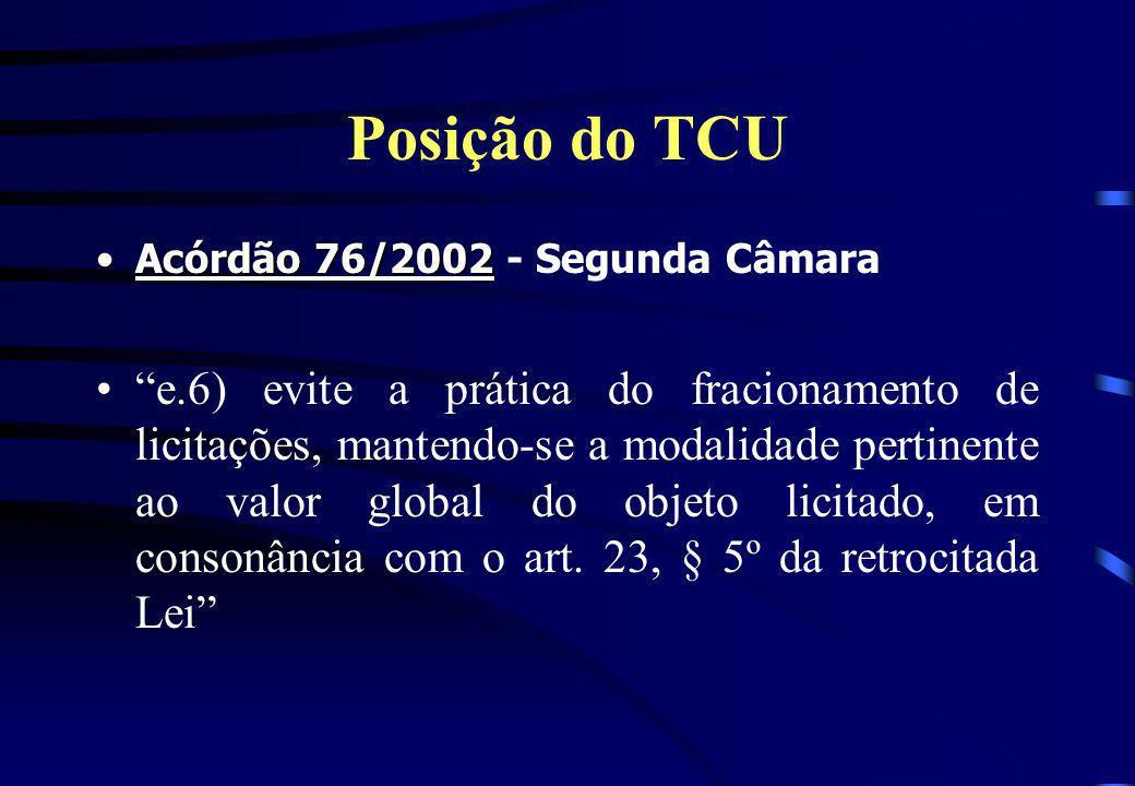 Posição do TCU Acórdão 76/2002Acórdão 76/2002 - Segunda Câmara e.6) evite a prática do fracionamento de licitações, mantendo-se a modalidade pertinent