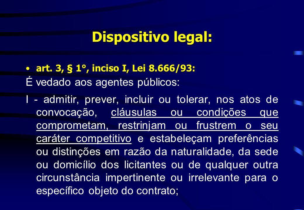 Dispositivo legal: art. 3, § 1°, inciso I, Lei 8.666/93:art. 3, § 1°, inciso I, Lei 8.666/93: É vedado aos agentes públicos: I - admitir, prever, incl