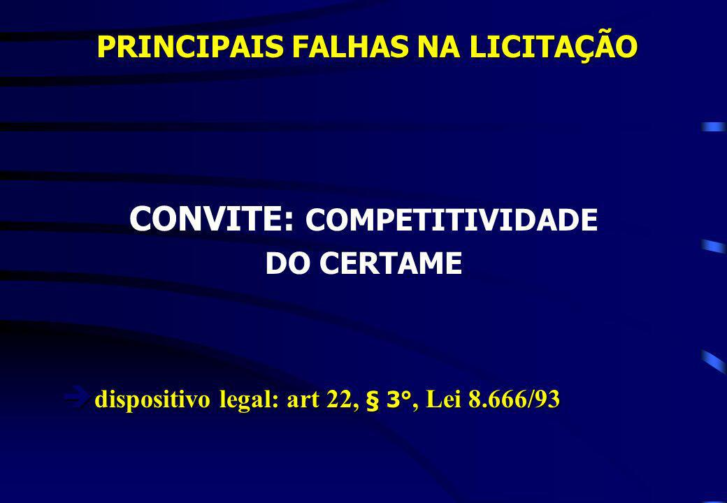 PRINCIPAIS FALHAS NA LICITAÇÃO PRINCIPAIS FALHAS NA LICITAÇÃO CONVITE: COMPETITIVIDADE DO CERTAME dispositivo legal: art 22, § 3°, Lei 8.666/93 dispos