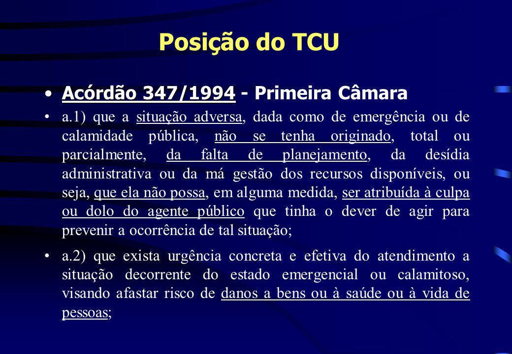 Posição do TCU Acórdão 347/1994Acórdão 347/1994 - Primeira Câmara a.1) que a situação adversa, dada como de emergência ou de calamidade pública, não s