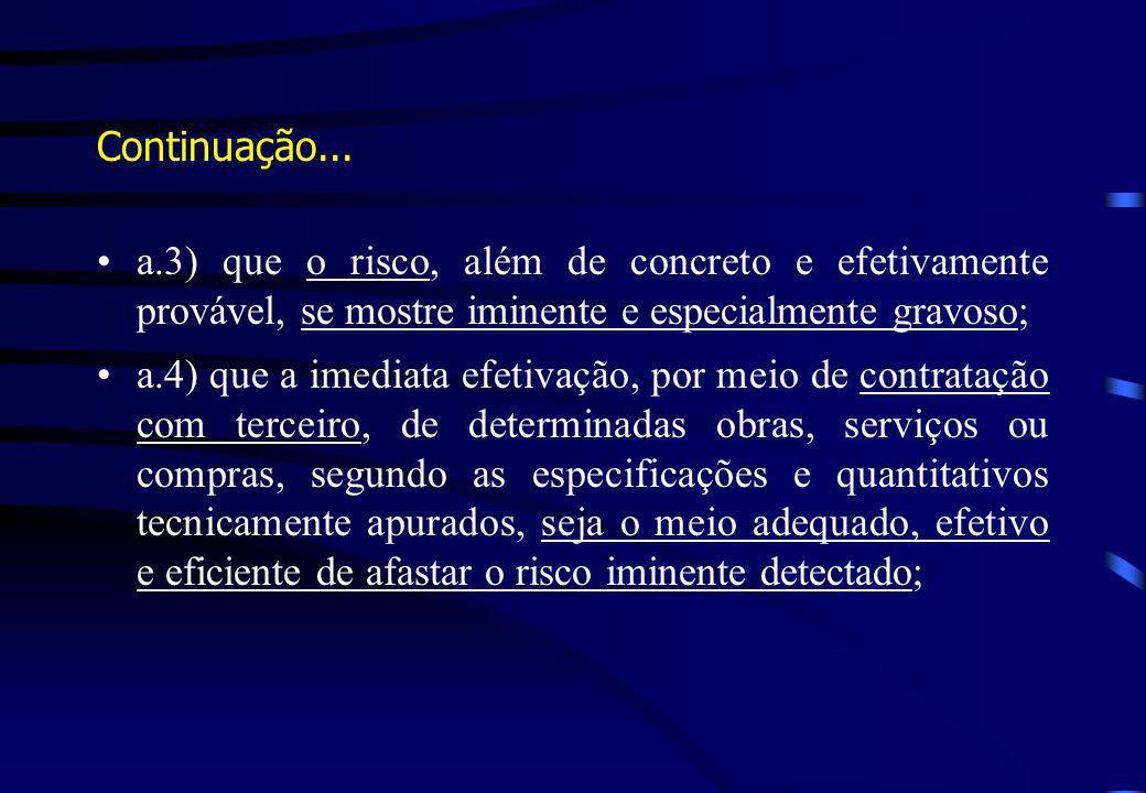 Continuação... a.3) que o risco, além de concreto e efetivamente provável, se mostre iminente e especialmente gravoso; a.4) que a imediata efetivação,
