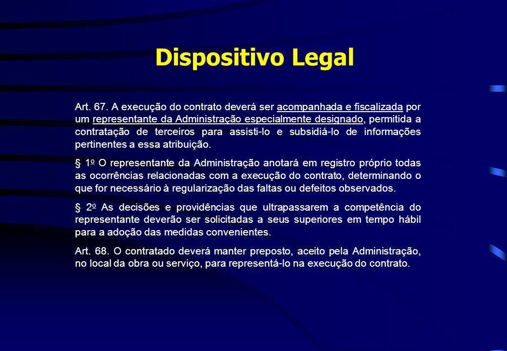 Dispositivo Legal Art. 67. A execução do contrato deverá ser acompanhada e fiscalizada por um representante da Administração especialmente designado,
